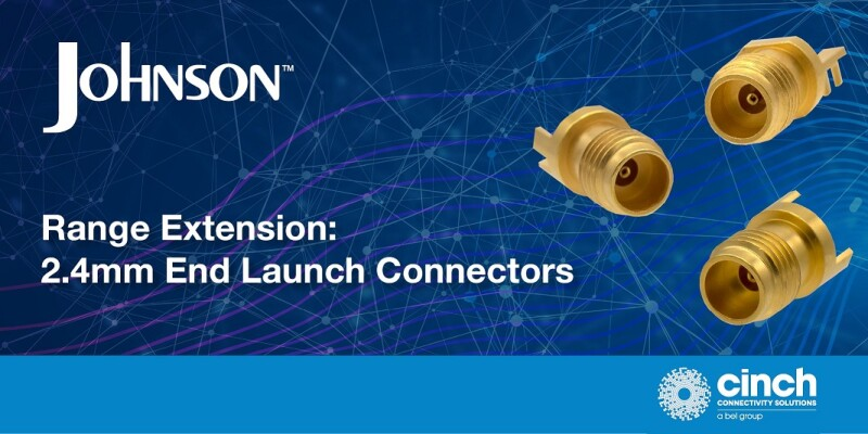 Cinch Connectivity Solutions Announces Johnson™ 2.4mm Solder End Launch Straddle Mount and Thru-Hole Connectors