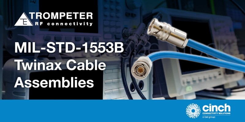 Cinch Connectivity Solutions Announces MIL-STD-1553B Twinax Cable Assemblies